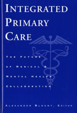 Integrated Primary Care: The Future of Medical and Mental Health Collaboration