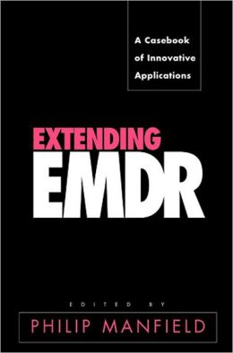 Extending EMDR: A Casebook of Innovative Applications