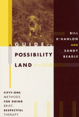 Guide to Possibility Land: Fifty-One Methods for Doing Brief, Respectful Thearpy