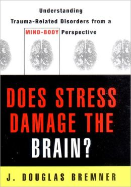 Does Stress Damage the Brain?: Understanding Trauma-Related Disorders from a Neurological Perspective