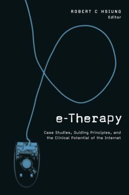 e-Therapy: Case Studies Guiding Principles and the Clinical Potential of the Internet