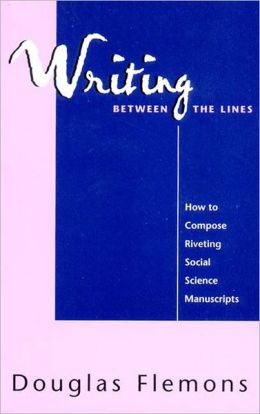 Writing Between the Lines: How to Compose Riveting Social Science Manuscripts