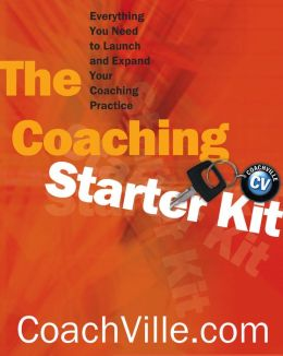 Coaching Starter Kit: Everything You Need to Launch and Expand Your Coaching Practice