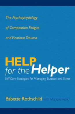 Help for the Helper: The Psychophysiology of Compassion Fatigue and Vicarious Trauma