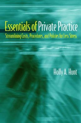 Essentials of Private Practice: Streamlining Costs, Procedures, and Policies for Less Stress