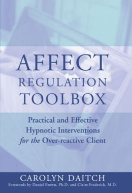 Affect Regulation Tool Box: Practical and Effective Hypnotic Interventions for the Over-reactive Client