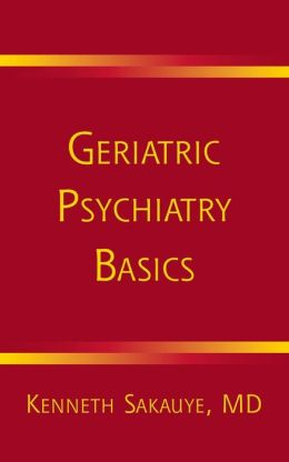 Geriatric Psychiatry Basics: A Handbook for General Psychiatrists