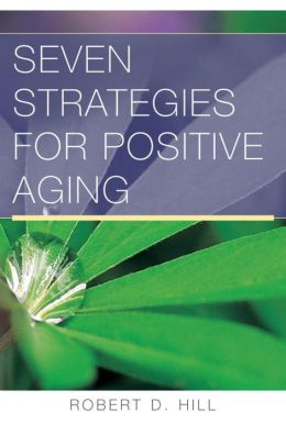 Seven Strategies for Positive Aging: Strategies to Promote Well-Being in Old Age