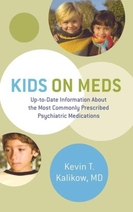 Kids on Meds: Up-to-Date Information About the Most Commonly Prescribed Psychiatric Medications