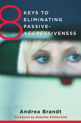 8 Keys to Eliminating Passive-Aggressiveness (8 Keys to Mental Health)