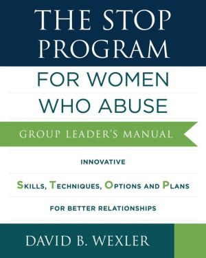 The STOP Program: For Women Who Abuse: Group Leader's Manual