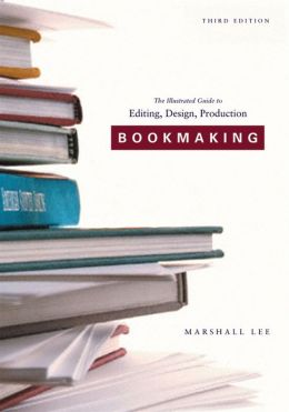 Bookmaking: The Illustrated Guide to Editing/Design/Production