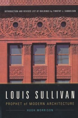 Louis Sullivan: Prophet of Modern Architecture