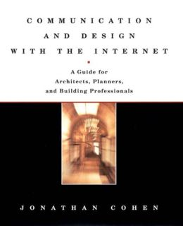 Communication and Design with the Internet: A Guide for Architects Planners and Building Professionals