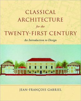Classical Architecture for the Twenty-First Century: An Introduction to Design