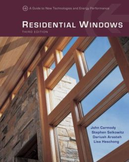 Residential Windows: A Guide to New Techonologies and Energy Performance
