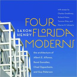 Four Florida Moderns: The Architecture of Albert E. Alfonso, Rene Gonzalez, Chad Oppenheim, and Guy Peterson