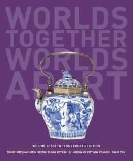 Worlds Together, Worlds Apart: A History of the World: 600 to1850