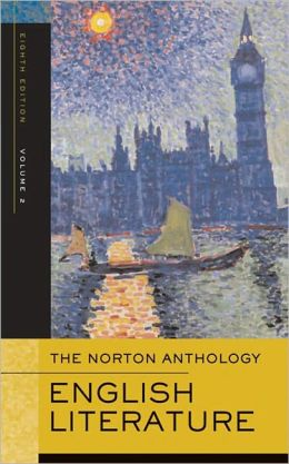 The Norton Anthology of English Literature, Eighth Edition, Volume 2: The Romantic Period through the Twentieth Century