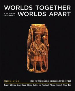 Worlds Together, Worlds Apart: A History of the World From the Beginnings of Humankind to the Present, 2nd Edition