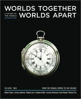 Worlds Together, Worlds Apart, Volume 2: A History of the World from the Beginnings of Humankind to the Present,Second Edition