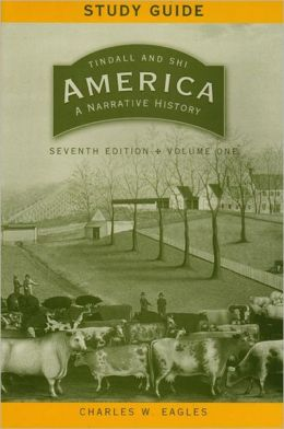 America: A Narrative History 7E Volume 1 Study Guide: A Narrative History 7E Volume 1 Study Guide