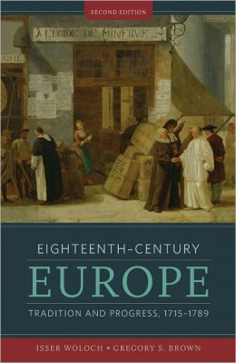 Eighteenth-Century Europe: Tradition and Progress, 1715-1789