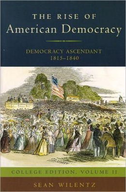 The Rise of American Democracy: Jefferson to Lincoln: Book II, Democracy Ascendant (College Textbook Edition)