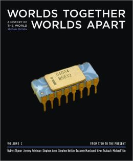 Worlds Together, Worlds Apart: A History of the World from the Beginnings of Humankind to the Present - Chapters 15-21 (From 1800)