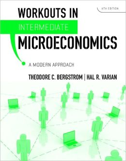 Workouts in Intermediate Microeconomics: for Intermediate Microeconomics: A Modern Approach, Eighth Edition