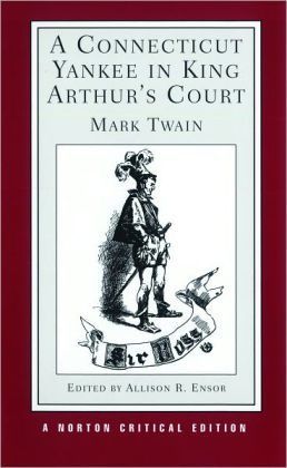 Connecticut Yankee in King Arthur's Court: An Authoritative Text, Backgrounds and Sources, Composition and Publication, Criticism