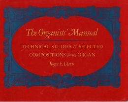 The Organist's Manual: Technical Studies and Selected Compositions for the Organ