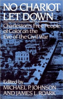 No Chariot Let Down: Charleston's Free People of Color on the Eve of the Civil War