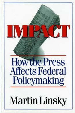 Impact: How the Press Affects Federal Policy Making