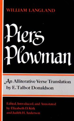 Piers Plowman: An Alliterative Verse Translation by E Talbot Donaldson