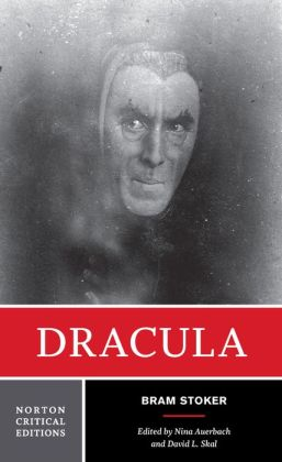 Dracula: Authoritative Text Contexts Reviews and Reactions Dramatic and Film Variations Criticism