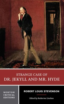 The Strange Case of Dr. Jekyll and Mr. Hyde: Norton Critical Edition
