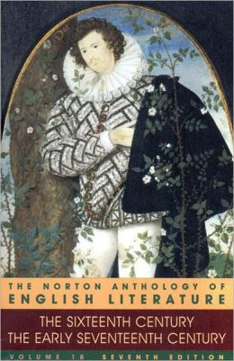 The Sixteenth Century/The Early Seventeenth Century (The Norton Anthology of English Literature, Volume 1B)