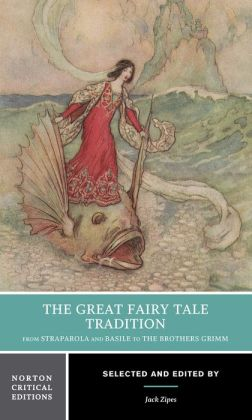 The Great Fairy Tale Tradition: From Straparola and Basile to the Brothers Grimm