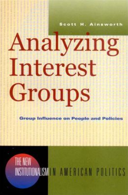 Analyzing Interest Groups (New Institutionalism in American Politics)