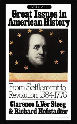 Great Issues in American History: From Settlement to Revolution, 1584-1776
