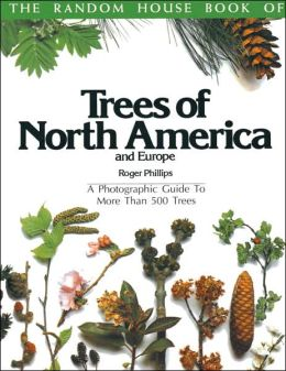 Trees of North America and Europe: A Photographic Guide to More than 500 Trees