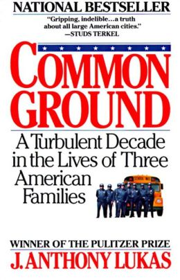 Common Ground: A Turbulent Decade in the Lives of Three American Families
