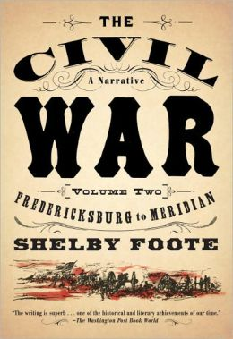 The Civil War: A Narrative, Volume 2: Fredericksburg to Meridian