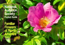 Familiar Flowers of North America: Eastern Region (Audubon Society Pocket Guides Series)