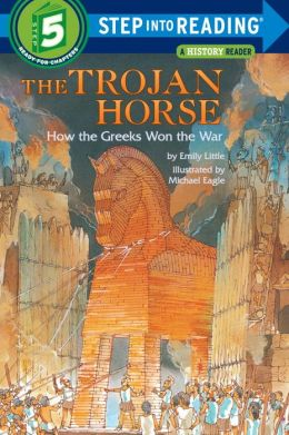 Trojan Horse: How the Greeks Won the War (Step into Reading Book Series: A Step 5 Book)