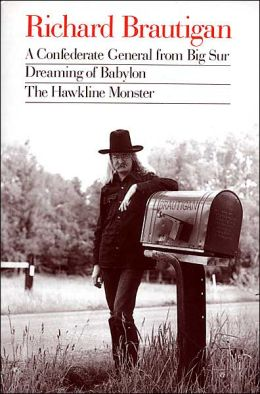 Richard Brautigan : A Confederate General from Big Sur, Dreaming of Babylon, and The Hawkline Monster