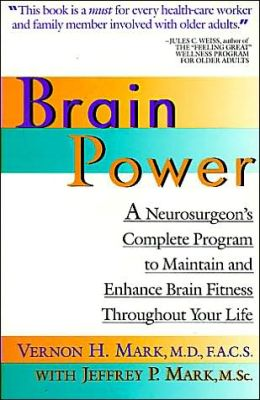 Brain Power: A Neurosurgeon's Complete Program to Maintain and Enhance Brain Fitness Throughout Your Life