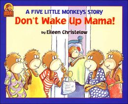 Don't Wake Up Mama!: Another Five Little Monkeys Story