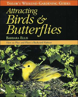Taylor's Weekend Gardening Guide to Attracting Birds and Butterflies: How to Plant a Backyard Habitat to Attract Hummingbirds and Other Winged Wildlife